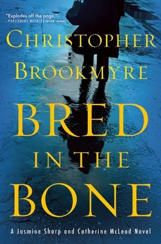 Bred in the Bone: A Jasmine Sharp and Catherine McLeod Novel by Christopher Brookmyre