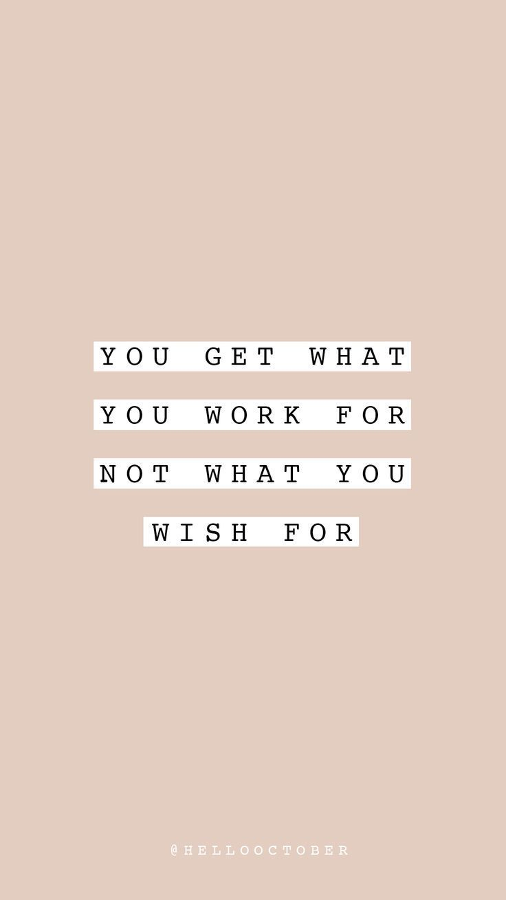 you get what you work for, not what you wish for – life quote – inspirational, m…