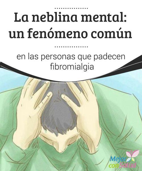 La neblina mental: un fenómeno común en las personas que padecen fibromialgia  La neblina mental: un fenómeno común en las personas que padecen fibromialgia. Te explicamos sus características y estrategias de afrontamiento.