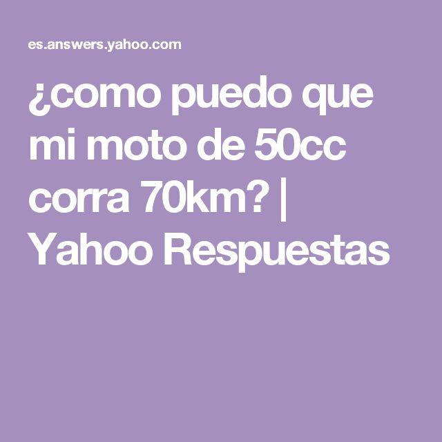 ¿como puedo que mi moto de 50cc corra 70km?   Yahoo Respuestas