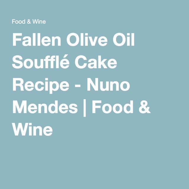 Fallen Olive Oil Soufflé Cake Recipe - Nuno Mendes | Food & Wine