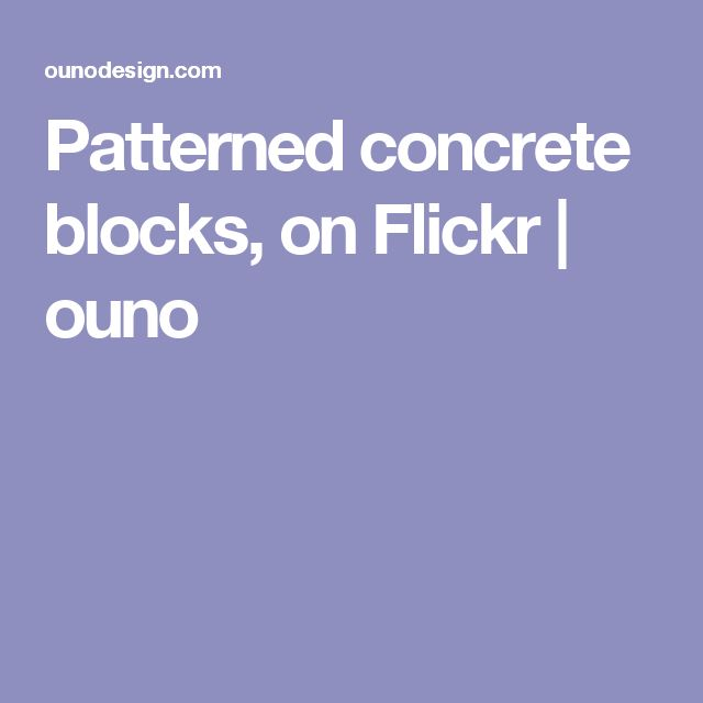 Patterned concrete blocks, on Flickr  |   ouno