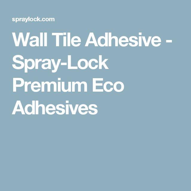 Wall Tile Adhesive - Spray-Lock Premium Eco Adhesives