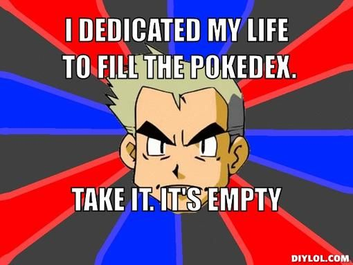 da1b7203eb2d1976132eeb14312582ed pokemon memes professor 20 best prof oak memes images on pinterest pokemon memes