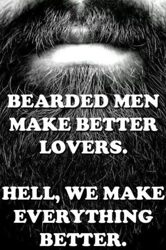 Bearded men make better lovers. Hell, we make everything better. From beardoholic.com