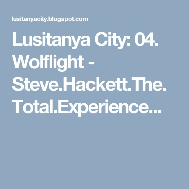 Lusitanya City: 04. Wolflight - Steve.Hackett.The.Total.Experience...