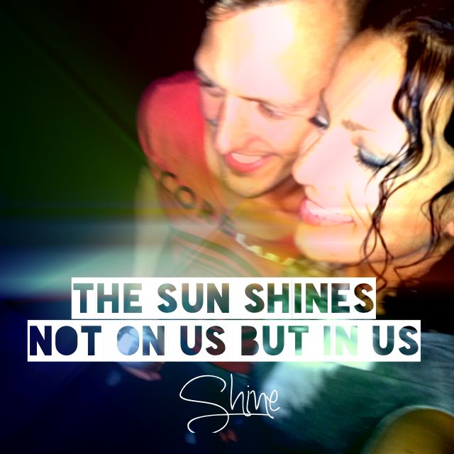 The sun shines not on us but in us :)
