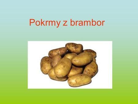 Pokrmy z brambor.
