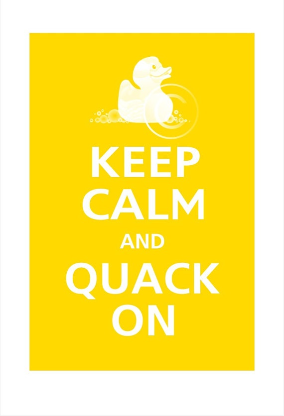 Keep Calm and QUACK ON Rubber Duck Poster 13x19 by PosterPop, $16.95 Definitely need this for the guest bathroom. Haha