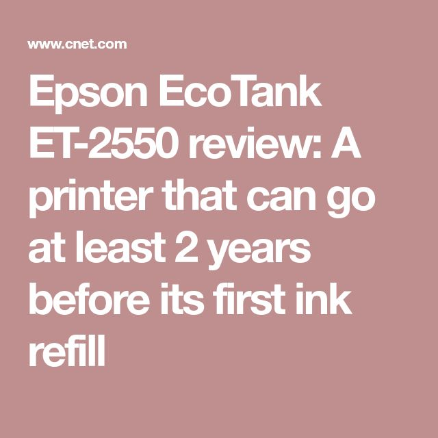 Epson EcoTank ET-2550 review: A printer that can go at least 2 years before its first ink refill