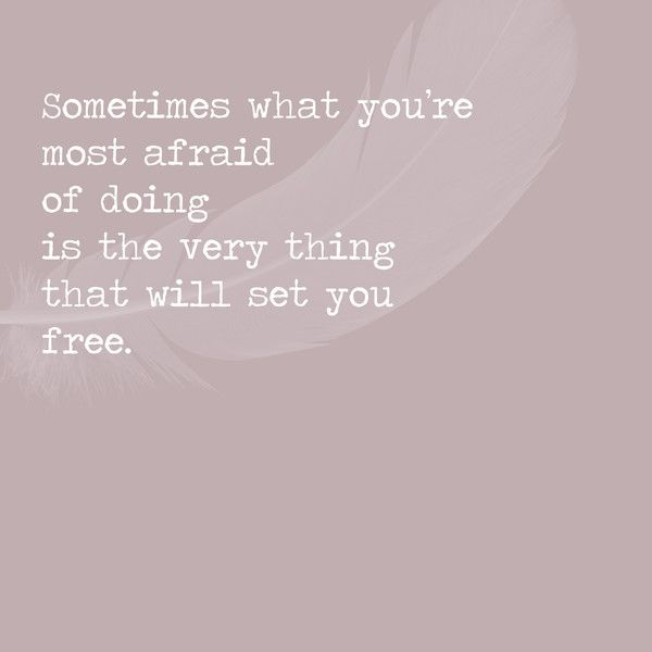 Sometimes what you're most afraid of doing is the very thing that will set you free. - Inspiring Quotes for When You're Moving On - Photos
