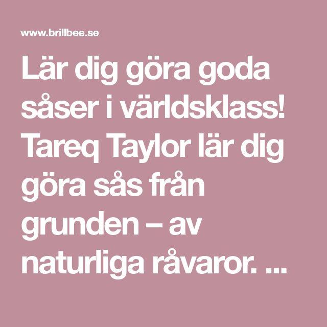 Lär dig göra goda såser i världsklass! Tareq Taylor lär dig göra sås från grunden – av naturliga råvaror. Recept på rödvinssås, bearnaisesås och kalla såser.