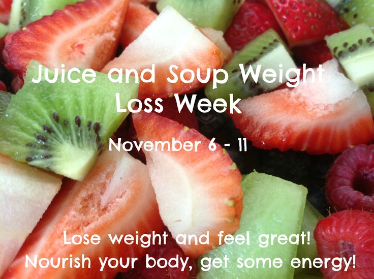 Juice and Soup Weight Loss Week November 6 - 11, 2016 and March 26 - April 7, 2017