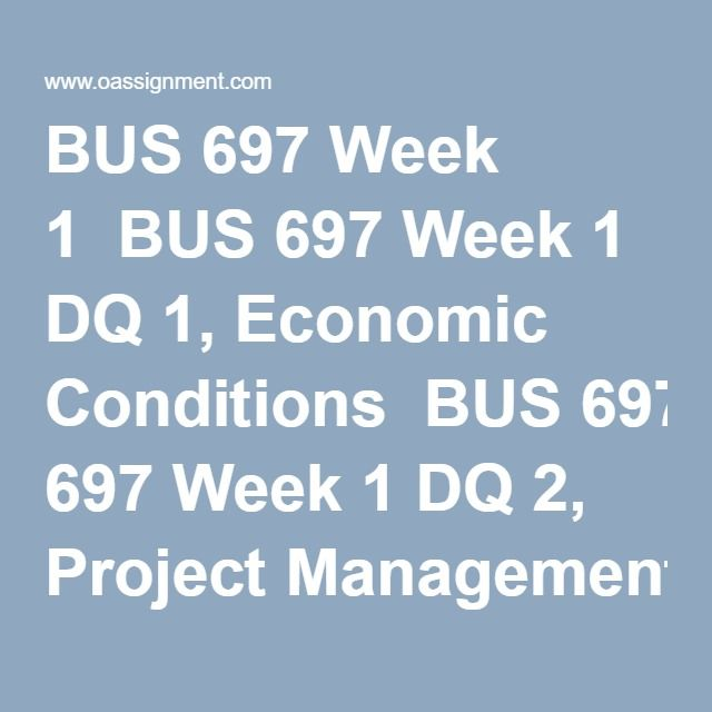 BUS 697 Week 1  BUS 697 Week 1 DQ 1, Economic Conditions  BUS 697 Week 1 DQ 2, Project Management Maturity Model (PMMM)