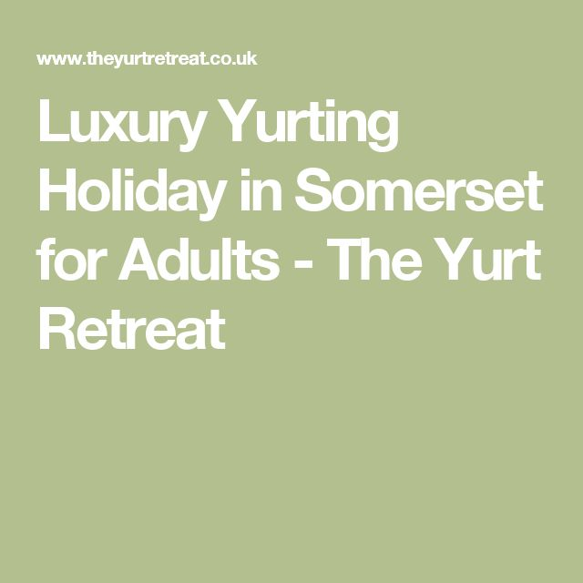 Luxury Yurting Holiday in Somerset for Adults - The Yurt Retreat