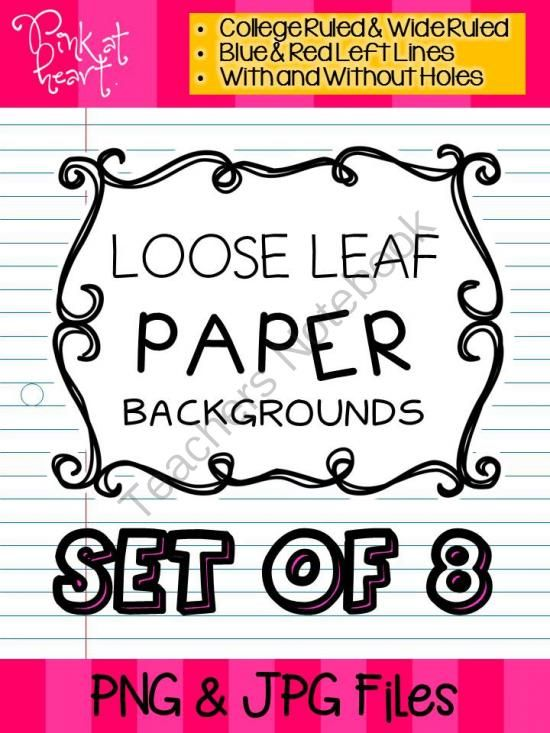 Loose Leaf Paper Backgrounds from Pink at Heart on TeachersNotebook.com -  (22 pages)  - png & jpg - 8 loose leaf paper backgrounds!