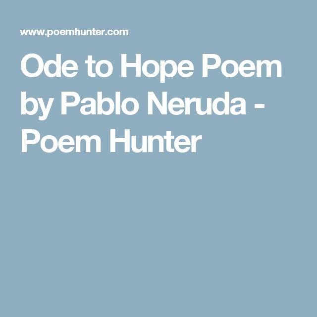 Ode to Hope Poem by Pablo Neruda - Poem Hunter