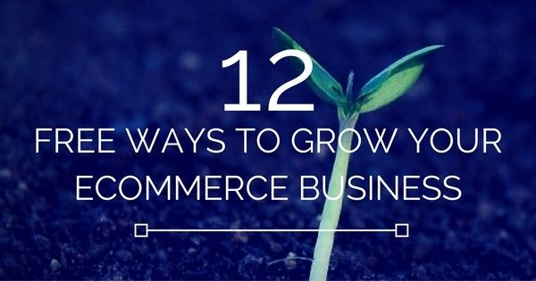 12 Free Ways to Grow your Ecommerce Business