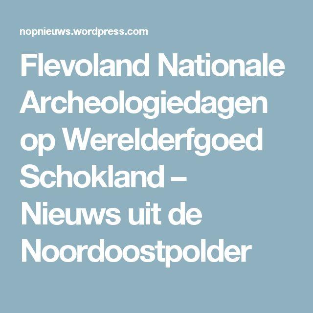 Flevoland Nationale Archeologiedagen op Werelderfgoed Schokland – Nieuws uit de Noordoostpolder