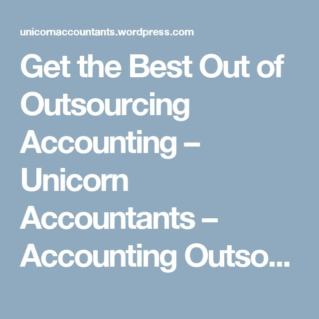 Get the Best Out of Outsourcing Accounting – Unicorn Accountants – Accounting Outsourcing