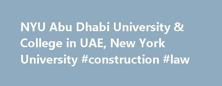 NYU Abu Dhabi University & College in UAE, New York University #construction #law http://laws.nef2.com/2017/05/15/nyu-abu-dhabi-university-college-in-uae-new-york-university-construction-law/  #nyu law # NYU Abu Dhabi A distinctive element of NYUAD is a robust research environment, one that supports the disciplinary areas of the curriculum, creates collaborations in new and exciting interdisciplinary fields, nurtures the development of graduate programs, and supports research of the highest…