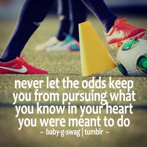 Life on the Pitch Soccer | Never let the odds keep you from pursuing what you know in your heart ...