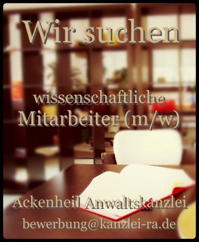 Wir suchen wissenschaftl. Mitarbeiter (m/w) http://www.ackenheil-anwaltskanzlei.de/stellenangebot_anwalt_wissenschaftlicher_mitarbeiter_rechtsreferendar/stellenangebot.html