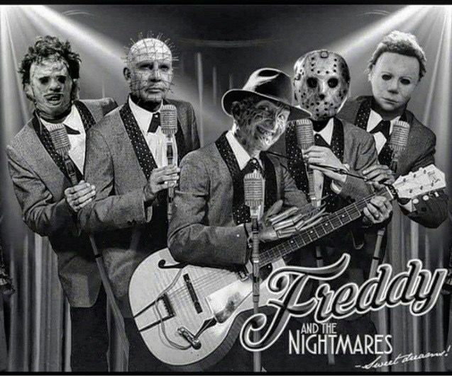 Freddy and the Nightmares. Lol.......I love this!!!!