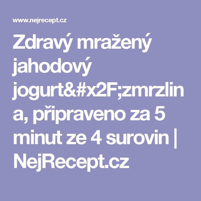 Zdravý mražený jahodový jogurt/zmrzlina, připraveno za 5 minut ze 4 surovin   NejRecept.cz
