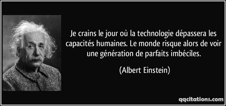 Je crains le jour où la technologie dépassera les capacités humaines. Le monde risque alors de voir une génération de parfaits imbéciles. (Albert Einstein) #citations #AlbertEinstein