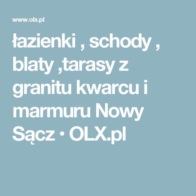 łazienki , schody , blaty ,tarasy z granitu kwarcu i marmuru Nowy Sącz • OLX.pl