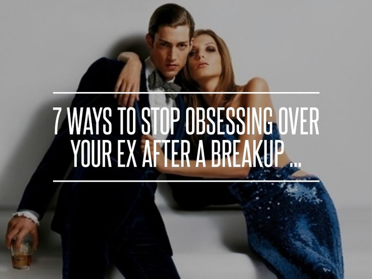 How to stop obsessing over an ex