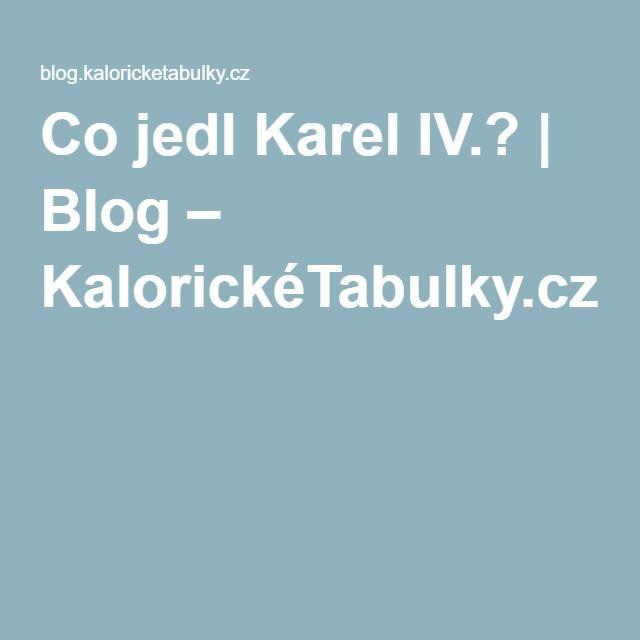 Co jedl Karel IV.? | Blog – KalorickéTabulky.cz