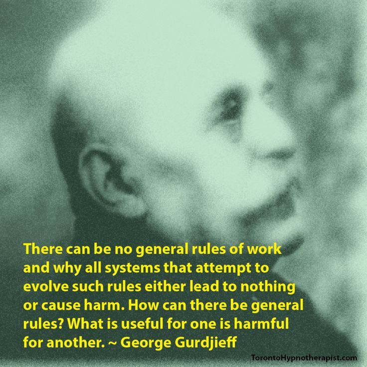 There can be no general rules of work and why all systems that attempt to evolve such rules either lead to nothing or cause harm. How can there be general rules? What is useful for one is harmful for another. ~ George Gurdjieff Quotes