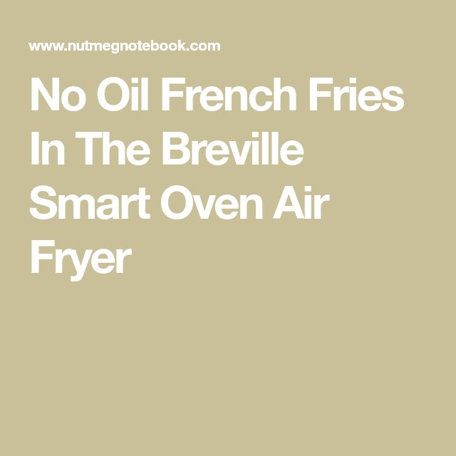 No Oil French Fries In The Breville Smart Oven Air Fryer