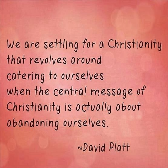 Platt: we are settling for a Christianity that revolves ...