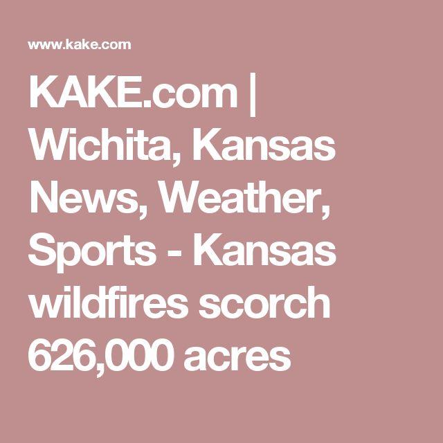 KAKE.com | Wichita, Kansas News, Weather, Sports - Kansas wildfires scorch 626,000 acres