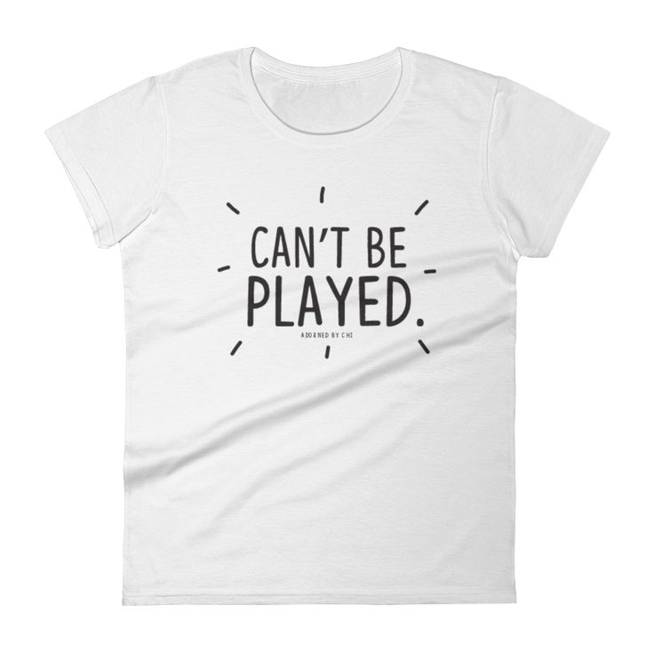 """""""Can't be Played"""" Women's short sleeve t-shirt (MORE COLORS)"""
