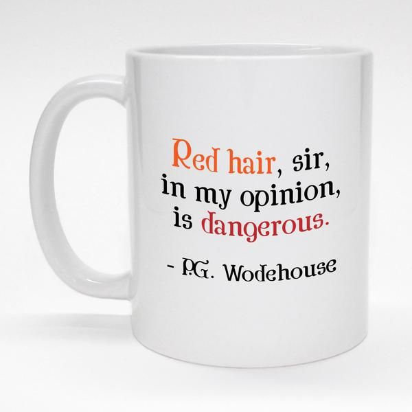"""""""Red Hair is Dangerous""""  P.D. Wosdehouse  quote mug.  Ceramic coffee mug is made to order and dishwasher safe."""