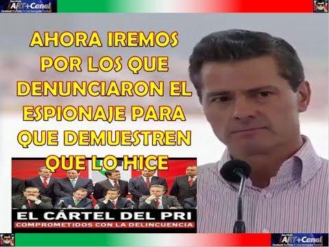 Peña Nieto SE HACE LA VICTIMA ahora ira por quien denuncio espionaje