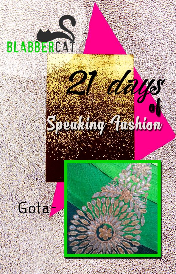 Day 13 of ‪#‎21DaysOfSpeakingFashion‬ Today's word is: GOTA: Is the term applied to trims and ribbons made of fabric woven with metal strip wefts and fibre wraps. The ribbons which are traditionally loom- woven are crimped, folded and stitched into zig zags, encircled  into rosettes, combined with appliqué, beadwork. ‪#‎fashionvocabulary‬ ‪#‎wordoftheday‬ ‪#‎knowledge‬ ‪#‎entertainment‬ ‪#‎spreadtheword‬ ‪#‎blabbercat‬