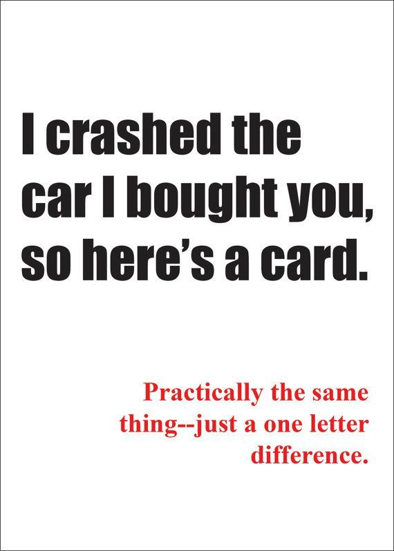 A card instead of a car for your birthday. A great greeting card for birthday adults who like humor.
