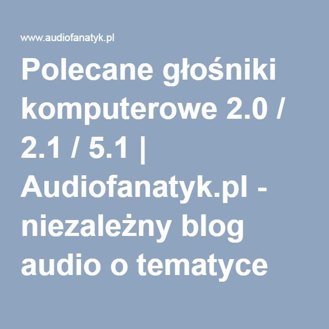 Polecane głośniki komputerowe 2.0 / 2.1 / 5.1 | Audiofanatyk.pl - niezależny blog audio o tematyce słuchawkowej