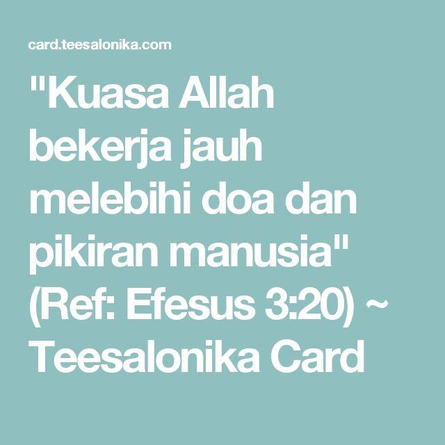 """""""Kuasa Allah bekerja jauh melebihi doa dan pikiran manusia"""" (Ref: Efesus 3:20) ~ Teesalonika Card"""