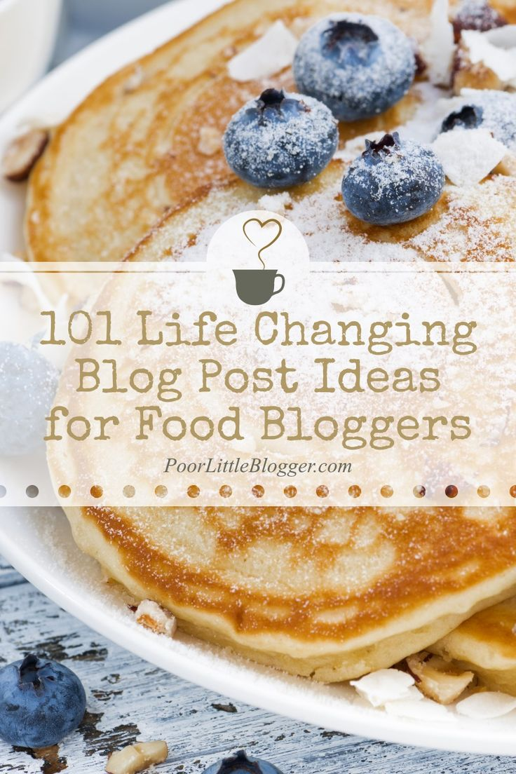 101 Life Changing Blog Post Ideas for Food Bloggers
