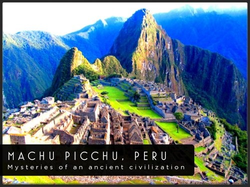 Machu Picchu, Peru. This is on my bucket list of places to visit