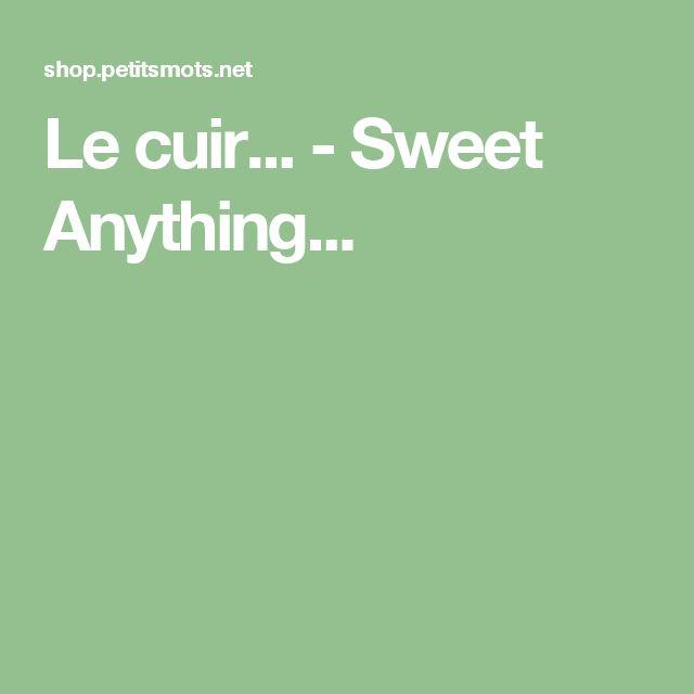 Le cuir... - Sweet Anything...