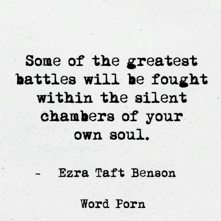 Some of the greatest battles will be fought workin the silent chambers of your own soul.