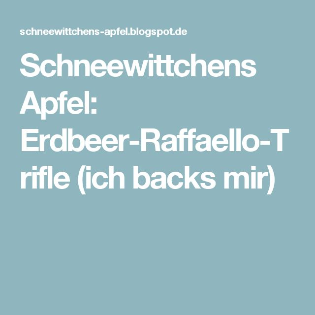 Schneewittchens Apfel: Erdbeer-Raffaello-Trifle (ich backs mir)