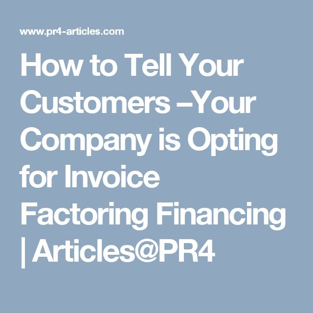 How to Tell Your Customers –Your Company is Opting for Invoice Factoring Financing | Articles@PR4